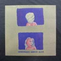 Wireheads - Arrive Alive - LP (Front)
