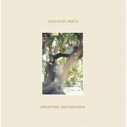 Acid Baby Jesus - Selected Recordings - LP