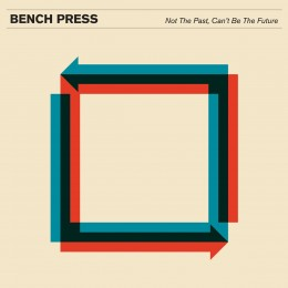 Bench Press - Not the Past, Can't Be the Future - LP